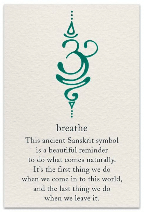 Beautiful, Memes, and World: breathe  This ancient Sanskrit symbol  is a beautiful reminder  to do what comes naturallv.  It's the first thing we do  when we come in to this world.,  and the last thing we do  when we leave it.