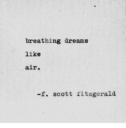 Dreams, Air, and Scott: breathing dreams  like  air.  -f. scott titzgerald