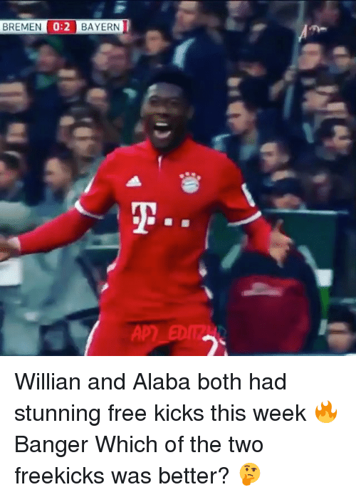 Memes, Alaba, and Bayern: BREMEN  0:2 BAYERN Willian and Alaba both had stunning free kicks this week 🔥 Banger Which of the two freekicks was better? 🤔