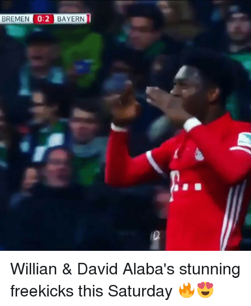 Memes, Alaba, and Bayern: BREMEN 0:2 BAYERN Willian & David Alaba's stunning freekicks this Saturday 🔥😍