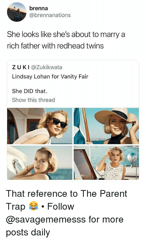 Memes, Trap, and Lindsay Lohan: brenna  @brennanations  She looks like she's about to marry a  rich father with redhead twins  Z UKI@Zukikwata  Lindsay Lohan for Vanity Fair  She DID that.  Show this thread That reference to The Parent Trap 😂 • Follow @savagememesss for more posts daily