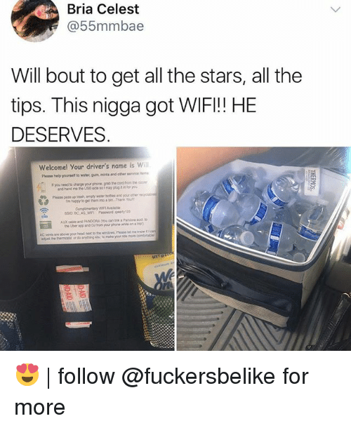 Head, Memes, and Phone: Bria Celest  @55mmbae  Will bout to get all the stars, all the  tips. This nigga got WIFI!! HE  DESERVES  Welcomel Your driver's name is will  t you need to charge your phone gnio the oord fiom the  Plouse poss up trash emply water boes and your oer  ssio BC 4G WI Psewond qwerty123  Please help yourseit to water, gun, mints and other service  and hand me he US i so1 mayp  fou  Eil  AC veres ae above your head nex to the widowg. Please let 😍 | follow @fuckersbelike for more