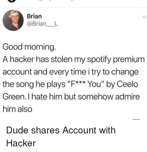 Brian Good Morning a Hacker Has Stolen My Spotify Premium