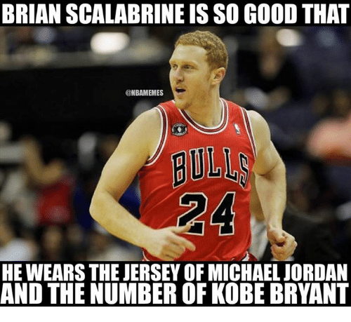 Jordans, Kobe Bryant, and Michael Jordan: BRIAN SCALABRINE IS SO GOOD THAT  ONBAMEMES  HE WEARSTHE JERSEY OF MICHAEL JORDAN  AND THE NUMBER OF KOBE BRYANT