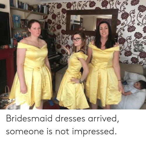 Bridesmaid Dresses Arrived Someone Is