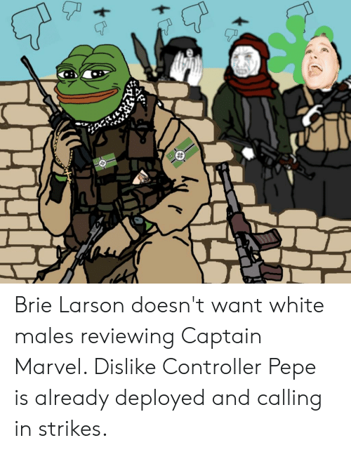 Marvel, White, and Pepe: Brie Larson doesn't want white males reviewing Captain Marvel. Dislike Controller Pepe is already deployed and calling in strikes.