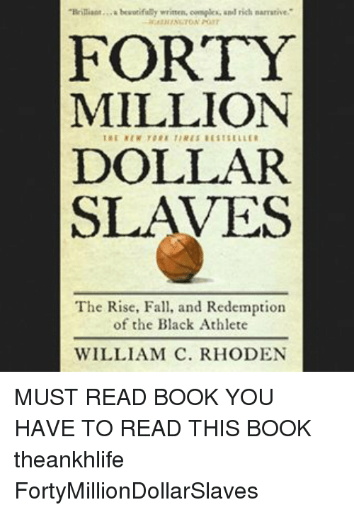 Brilliant Besutiful Y Written Complek And Rich Narrative FORTY MILLION DOLLAR SLAVES The Rise Fall Redemption Of Black Athlete WILLIAM C RHODEN MUST