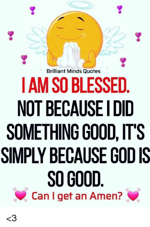 Brilliant Minds Quotes Iam So Blessed Not Because I Did Something