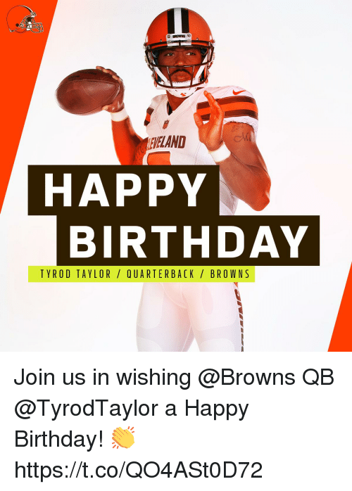 Birthday, Memes, and Happy Birthday: BRIMNS  EVELAND  HAPPY  BIRTHDAY  TYROD TAYLOR /QUARTERBACK/ BROWNS Join us in wishing @Browns QB @TyrodTaylor a Happy Birthday! 👏 https://t.co/QO4ASt0D72