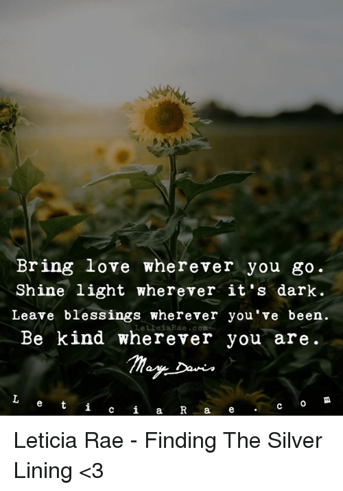 Bring Love Wherever You Go Shine Light Wherever It's Dark