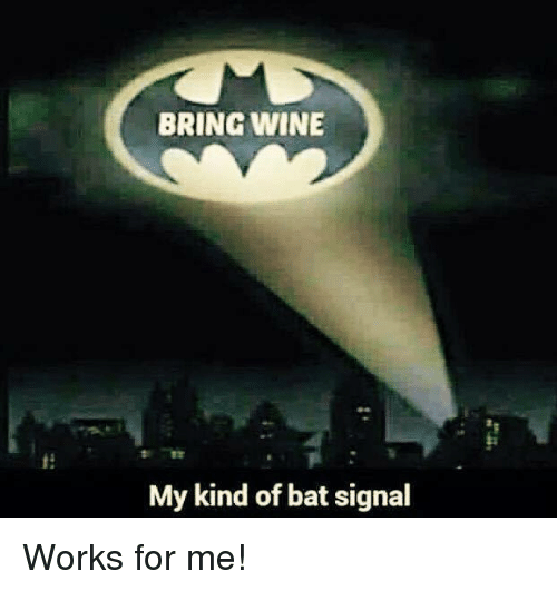 [Image: bring-wine-my-kind-of-bat-signal-works-f...722343.png]