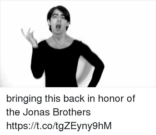 Jonas Brothers, Girl Memes, and Back: bringing this back in honor of the Jonas Brothers https://t.co/tgZEyny9hM