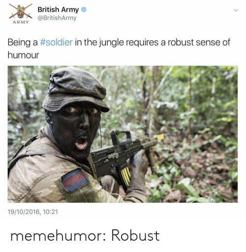 Tumblr, Army, and Blog: British Army  / X% @BritishArmy  ARMY  Being a # soldier in the jungle requires a robust sense of  humour  19/10/2016, 10:21 memehumor:  Robust