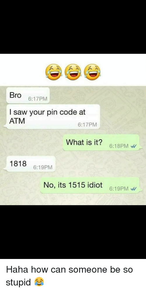 Bro 617PM I Saw Your Pin Code at ATM 617PM What Is It? 618PM