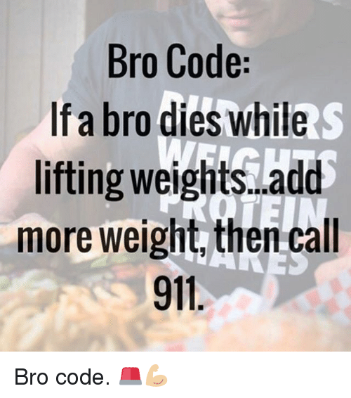 Gym, Add, and Code: Bro Code:  f a bro dies while  ifting weighits.add  more weight, then call  911 Bro code. 🚨💪🏼