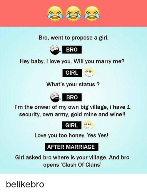 Bro Went To Propose A Girl Bro Hey Baby I Love You Will You Marry Me
