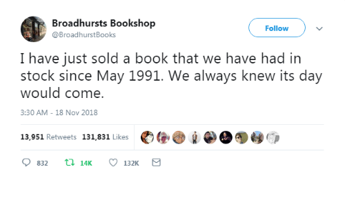 Book, Nov, and May: Broadhursts Bookshop  @BroadhurstBooks  Follow  I have just sold a book that we have had in  stock since May 1991. We always knew its day  would come.  3:30 AM -18 Nov 2018  13,951 Retweets 131,831 Likes  宅圏心!¡圖0嗳@爭