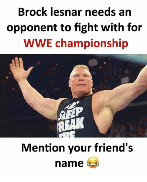 Friends, Memes, and World Wrestling Entertainment: Brock lesnar needs an  opponent to fight with for  WWE championship  MTEEP  Mention your friend's  name