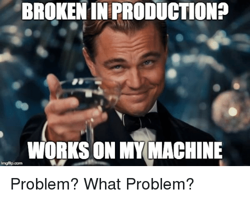 Programmer Humor, Works, and What: BROKEN IN PRODUCTIONP  WORKS ON MY MACHINE