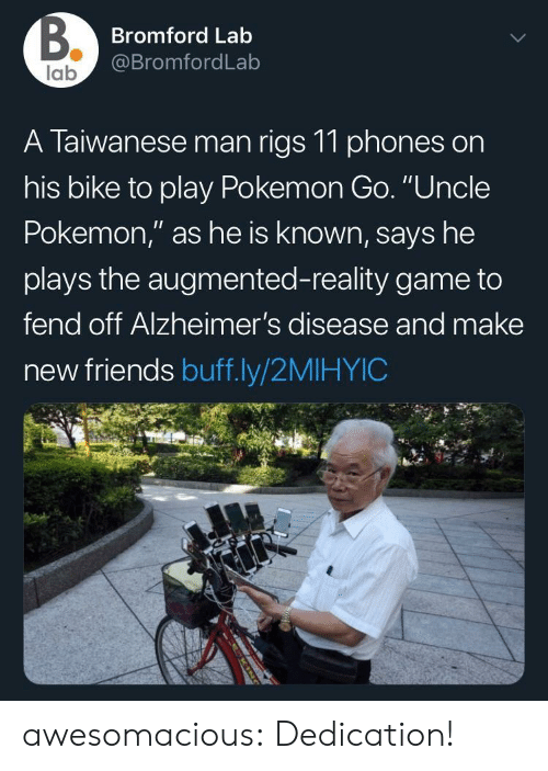 """Friends, Pokemon, and Tumblr: Bromford Lab  @BromfordLab  lab  A Taiwanese man rigs 11 phones on  his bike to play Pokemon Go. """"Uncle  Pokemon,"""" as he is known, says he  plays the augmented-reality game to  fend off Alzheimer's disease and make  new friends buff.ly/2MIHYIC awesomacious:  Dedication!"""