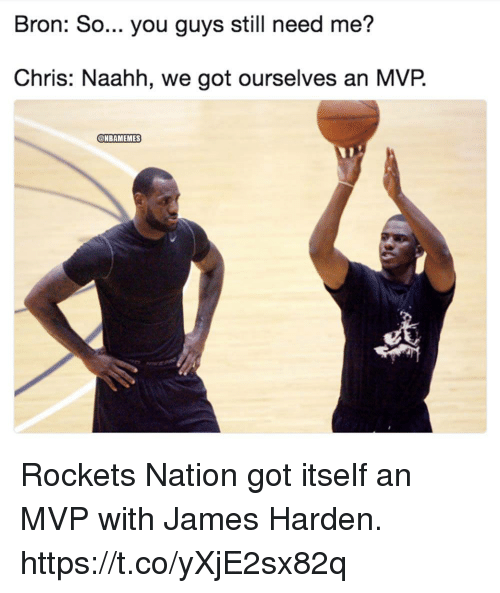 James Harden, Memes, and 🤖: Bron: So... you guys still need me?  Chris: Naahh, we got ourselves an MVP.  @NBAMEMES Rockets Nation got itself an MVP with James Harden. https://t.co/yXjE2sx82q