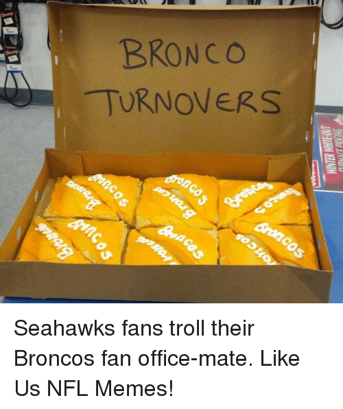 Memes, Nfl, and Troll: BRONCO  TURNOVERS Seahawks fans troll their Broncos fan office-mate.  Like Us NFL Memes!