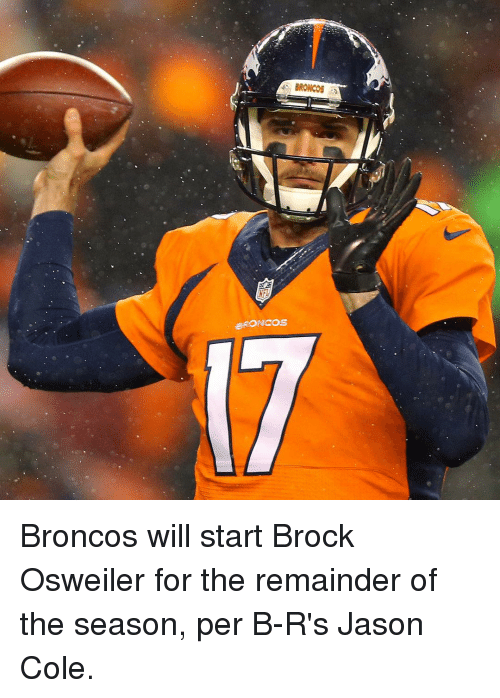 Sports, Brock, and Broncos: BRONCOS  BRONCOS Broncos will start Brock Osweiler for the remainder of the season, per B-R's Jason Cole.