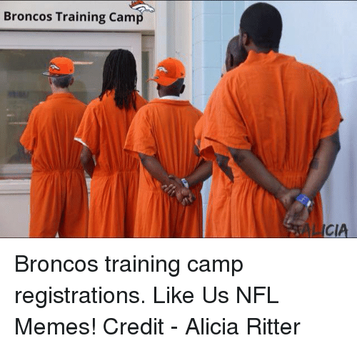 Memes, Nfl, and Broncos: Broncos Training Camp  LICl Broncos training camp registrations.   Like Us NFL Memes!  Credit - Alicia Ritter