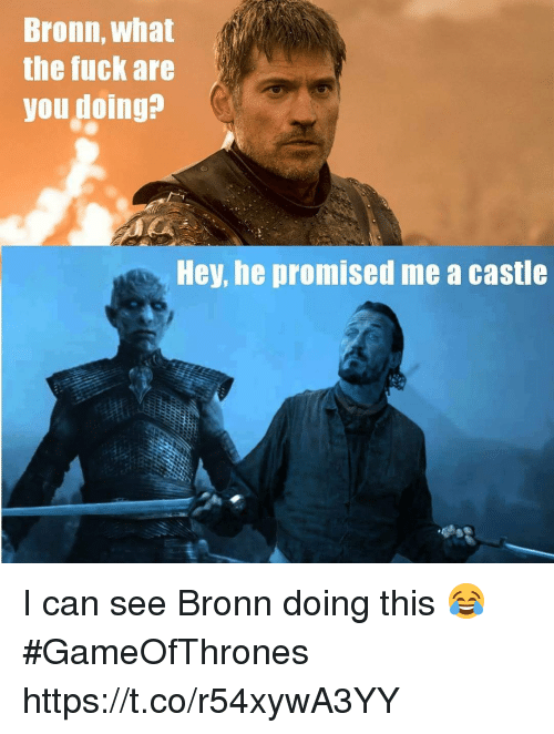 Castle, Gameofthrones, and Can: Bronn, What  the fuck are  you doing?  Hey, he promised me a castle I can see Bronn doing this 😂 #GameOfThrones https://t.co/r54xywA3YY