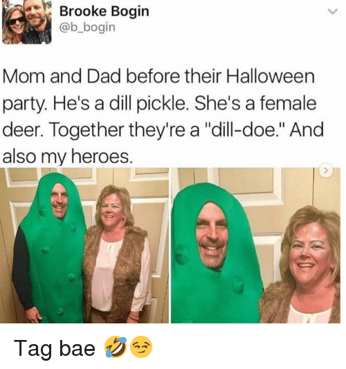 """Bae, Dad, and Deer: Brooke Bogin  @b_bogin  Mom and Dad before their Halloween  party. He's a dill pickle. She's a female  deer. Together they're a """"dill-doe."""" And  also my heroes. Tag bae 🤣😏"""