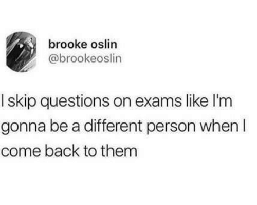 Back, Questions, and Them: brooke oslin  @brookeoslin  I skip questions on exams like l'm  gonna be a different person when I  come back to them