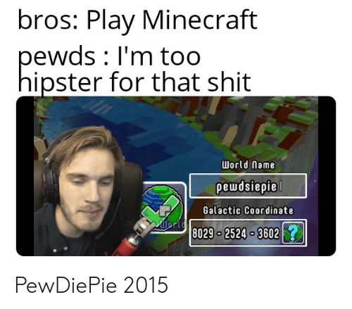 Bros Play Minecraft Pewds Im To0 Hipster For That Shit