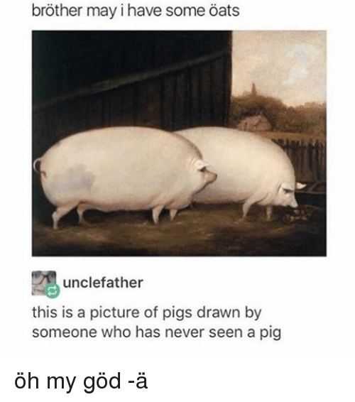 brother may i have some oats uncle father this is 6923046 brother may i have some oats uncle father this is a picture of pigs