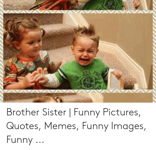 Brother Sister Funny Pictures Quotes Memes Funny Images Funny