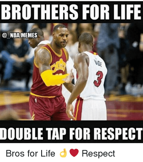 brothers forlife nba memes double tap for respect bros for 18318399 ✅ 25 best memes about bros for life bros for life memes