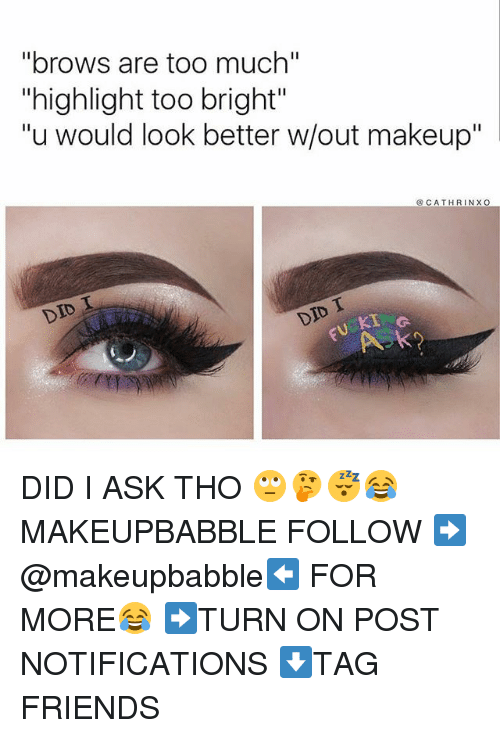 brows are too much highlight too bright u would look 25339731 25 best too bright memes these memes, cant do it memes, gawd memes