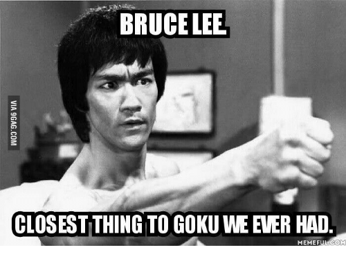 bruce lee closestthing to goku weever had meme fulcom 15676392 bruce lee closestthing to goku weever had meme fulcom bruce lee