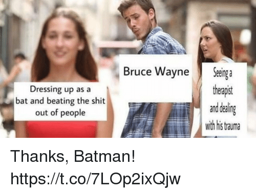 Batman, Funny, and Shit: Bruce Wayne Seing a  theapit  ealing  with his tauma  Dressing up as a  bat and beating the shit  out of people Thanks, Batman! https://t.co/7LOp2ixQjw