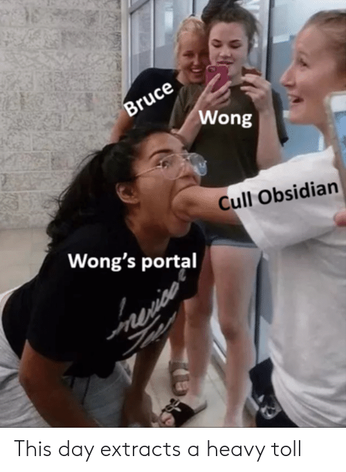 Portal, Obsidian, and Day: Bruce  Wong  Cull Obsidian  Wong's portal  mce This day extracts a heavy toll