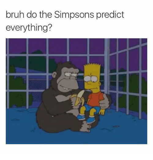 Bruh, The Simpsons, and The Simpsons: bruh do the Simpsons predict  everything?