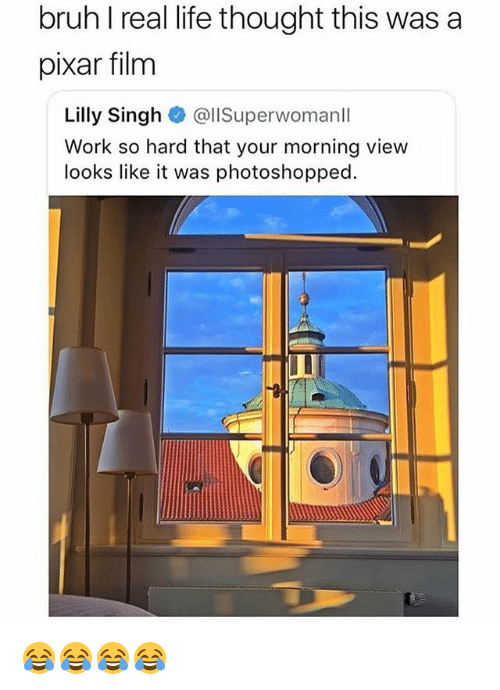 Bruh, Life, and Pixar: bruh I real life thought this was a  pixar film  Lilly Singh @llSuperwomanll  Work so hard that your morning view  looks like it was photoshopped. 😂😂😂😂