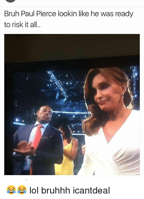 Bruh, Lol, and Memes: Bruh Paul Pierce lookin like he was ready  to risk it all.. 😂😂 lol bruhhh icantdeal