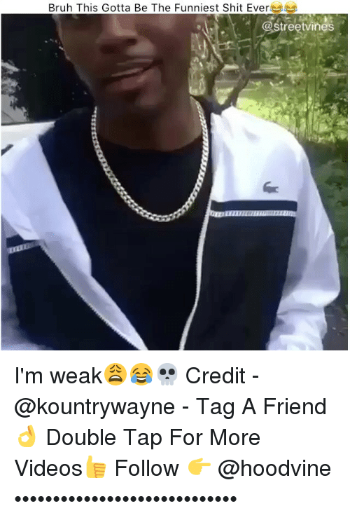 Bruh, Memes, and Shit: Bruh This Gotta Be The Funniest Shit Ever  treet Vines I'm weak😩😂💀 Credit - @kountrywayne - Tag A Friend👌 Double Tap For More Videos👍 Follow 👉 @hoodvine •••••••••••••••••••••••••••••