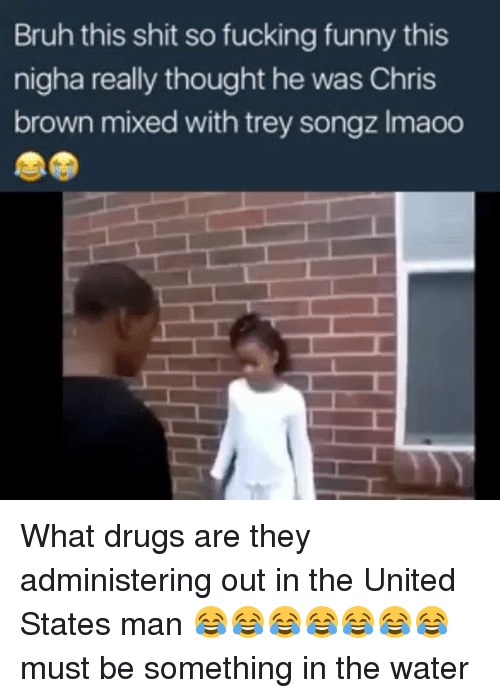 Chris Brown, Memes, and Trey Songz: Bruh this shit sofucking funny this  nigha really thought he was Chris  brown mixed with trey songz lmaoo What drugs are they administering out in the United States man 😂😂😂😂😂😂😂 must be something in the water