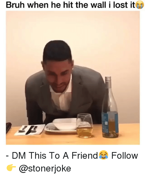 Bruh, Memes, and Lost: Bruh when he hit the wall i lost it - DM This To A Friend😂 Follow 👉 @stonerjoke