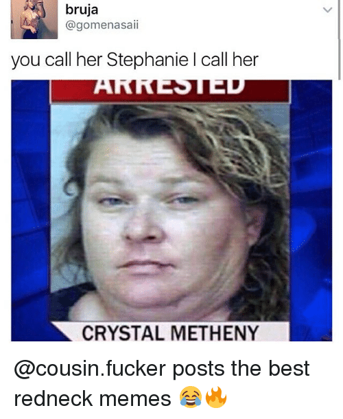 Memes, Redneck, and Best: bruja  @gomenasali  you call her Stephanie call her  CRYSTAL METHENY @cousin.fucker posts the best redneck memes 😂🔥