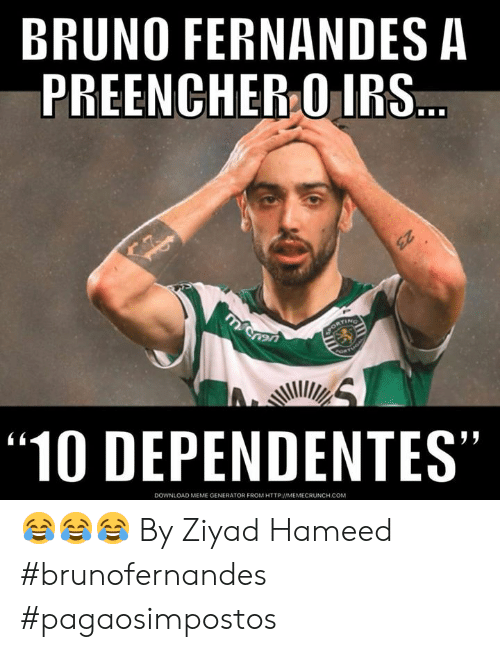 """Irs, Meme, and Http: BRUNO FERNANDES A  PREENCHER O IRS  """"10 DEPENDENTES""""  45  DOWNLOAD MEME GENERATOR FROM HTTP MEMECRUNCH.COM 😂😂😂  By Ziyad Hameed  #brunofernandes #pagaosimpostos"""