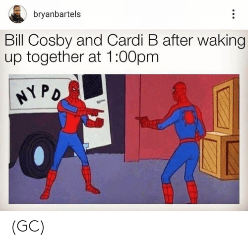 Bill Cosby, Memes, and Cardi B: bryanbartels  Bill Cosby and Cardi B after waking  up together at 1:00pm (GC)