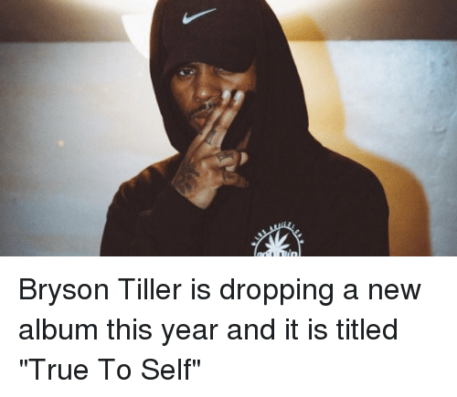 """Bryson Tiller, Memes, and New Album: Bryson Tiller is dropping a new album this year and it is titled """"True To Self"""""""