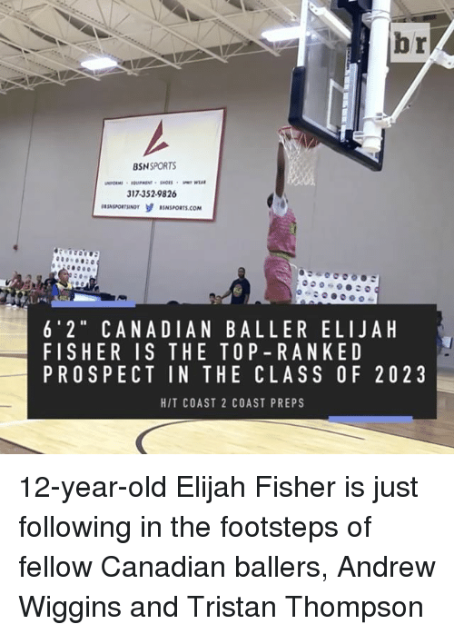 """Sports, Tristan Thompson, and Canadian: BSN  SPORTS  317.352.9826  BSNSPORTS.COM  6' 2"""" CANA DI AN BALLER ELIJA H  FISHER IS THE TOP-RAN KED  PROSPECT IN THE CLASS OF 20 2 3  HIT COAST 2 COAST PREPS 12-year-old Elijah Fisher is just following in the footsteps of fellow Canadian ballers, Andrew Wiggins and Tristan Thompson"""